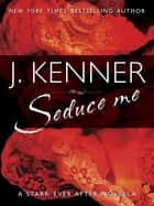 Seduce Me ebook by J. Kenner