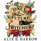 The Once and Future Witches - The spellbinding must-read novel audiobook by Alix E. Harrow