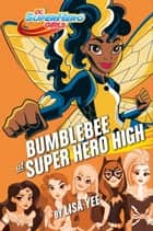 Bumblebee at Super Hero High (DC Super Hero Girls) ebook by Lisa Yee, Random House