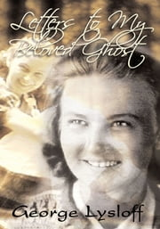 Letters to My Beloved Ghost ebook by George Lysloff