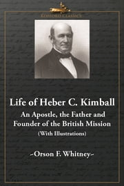 Life of Heber C. Kimball - An Apostle, The Father and Founder of the British Mission (With Illustrations) ebook by Orson F. Whitney