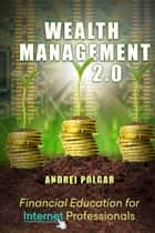 Wealth Management 2.0 - Financial Education for Internet Professionals e-bok by Andrei Polgar
