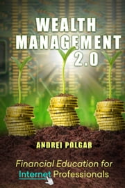 Wealth Management 2.0 - Financial Education for Internet Professionals ebook by Andrei Polgar
