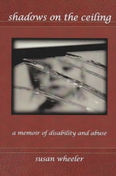 Shadows on the Ceiling: a memoir of disability and abuse ebook by Susan Wheeler-Hall