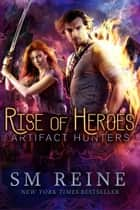 Rise of Heroes - Artifact Hunters, #3 ebook by SM Reine