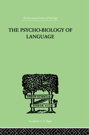 The Psycho-Biology Of Language - AN INTRODUCTION TO DYNAMIC PHILOLOGY ebook by Zipf, George Kingsley