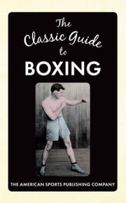The Classic Guide to Boxing ebook by The American Sports Publishing Company