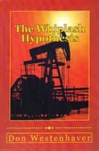The Whiplash Hypothesis ebook by Don Westenhaver