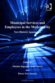 Municipal Services and Employees in the Modern City - New Historic Approaches ebook by Mr Pierre-Yves Saunier,Ms Irene Maver,Professor Michèle Dagenais,Professor Jean-Luc Pinol,Professor Richard Rodger