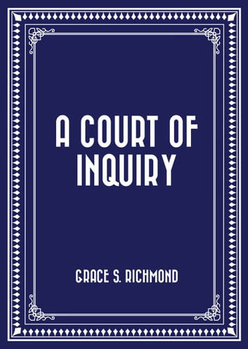 A Court of Inquiry ebook by Grace S. Richmond