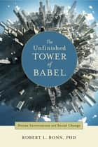 The Unfinished Tower of Babel: Divine Intervention and Social Change ebook by Robert L. Bonn
