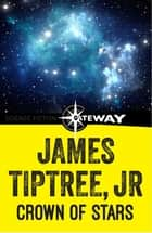 Crown of Stars ebook by James Tiptree Jr.