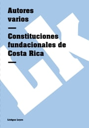 Constituciones fundacionales de Costa Rica ebook by Linkgua