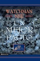 Un mejor pacto ebook by Watchman Nee
