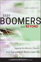 Baby Boomers and Beyond - Tapping the Ministry Talents and Passions of Adults over 50 ebook by Amy Hanson
