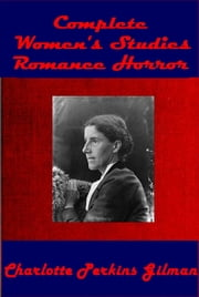 Complete Women's Studies Romance Horror ebook by Charlotte Perkins Gilman