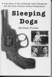 Sleeping Dogs: A true story of the Lindbergh baby kidnapping ebook by Michael Foldes