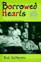 Borrowed Hearts - New and Selected Stories ebook by Rick DeMarinis, James Welch