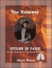 STOLEN IN PARIS: The Lost Chronicles of Young Ernest Hemingway: The Runaway ebook by David Wyant