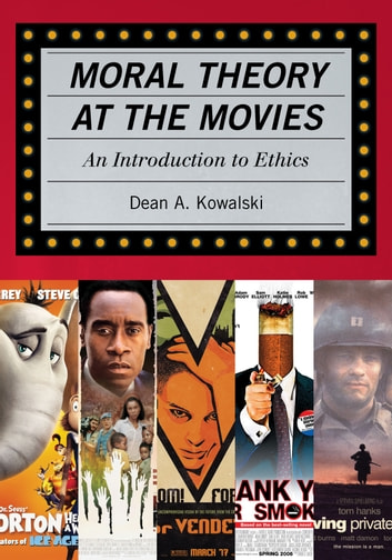 Moral Theory at the Movies - An Introduction to Ethics ebook by Dean Kowalski