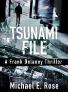 The Tsunami File: A Frank Delaney Thriller 3 ebook by Michael E. Rose
