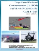 Large Aircraft Infrared Countermeasures (LAIRCM) Systems Engineering Case Study - Laser Transmitter Pointer/Tracker ebook by Progressive Management