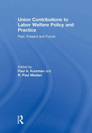Union Contributions to Labor Welfare Policy and Practice - Past, Present and Future ebook by