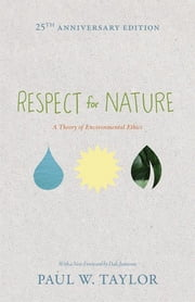 Respect for Nature - A Theory of Environmental Ethics ebook by Paul W. Taylor