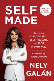 Self Made - Becoming Empowered, Self-Reliant, and Rich in Every Way ebook by Nely Galán,Suze Orman