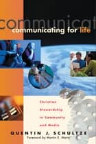 Communicating for Life (RenewedMinds) ebook by Quentin J. Schultze,Martin Marty