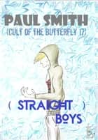 (Straight) Boys (Cult of the Butterfly 17) ebook by Paul Smith