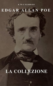 Edgar Allan Poe la collezione (A to Z Classics) ebook by Edgar Allan Poe