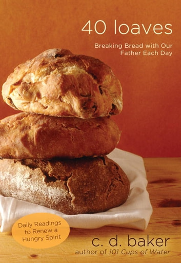 Forty Loaves - Breaking Bread with Our Father Each Day eBook by C.D. Baker