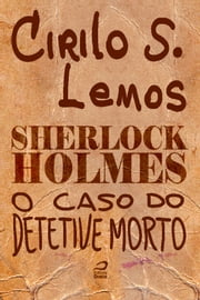 Sherlock Holmes - O caso do detetive morto ebook by Cirilo S. Lemos