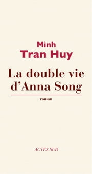 La Double vie d'Anna Song ebook by Minh Tran Huy