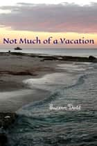 Not Much of a Vacation ebook by Suzann Dodd
