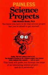 Painless Science Projects ebook by Faith Hickman Brynie