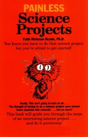 Painless Science Projects ebook by Faith Hickman Brynie,Hank Morehouse