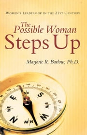 The Possible Woman Steps Up - Women's Leadership in the 21st Century ebook by Marjorie R. Barlow, Ph.D.