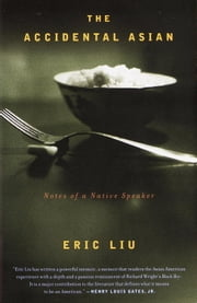 The Accidental Asian - Notes of a Native Speaker ebook by Eric Liu