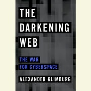 The Darkening Web - The War for Cyberspace audiobook by Alexander Klimburg