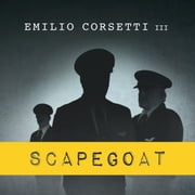 Scapegoat - A Flight Crew's Journey from Heroes to Villains to Redemption audiobook by Emilio Corsetti III