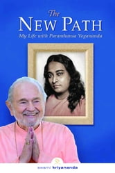 The New Path - My Life with Paramhansa Yogananda ebook by Swami Kriyananda