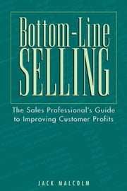 Bottom-Line Selling ebook by Malcolm, Jack