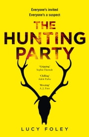 The Hunting Party: Get ready for the most gripping new crime thriller of 2019 eBook by Lucy Foley