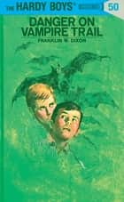 Hardy Boys 50: Danger on Vampire Trail ebook by Franklin W. Dixon