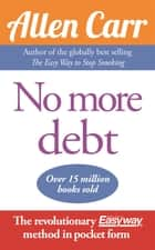 No More Debt - The Revolutionary Allen Carr's Easyway method in pocket form ebook by Allen Carr