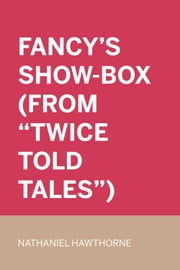 "Fancy's Show-Box (From ""Twice Told Tales"") ebook by Nathaniel Hawthorne"