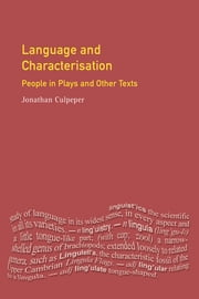 Language and Characterisation - People in Plays and Other Texts ebook by Jonathan Culpeper
