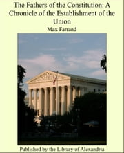 The Fathers of the Constitution: A Chronicle of the Establishment of the Union ebook by Max Farrand